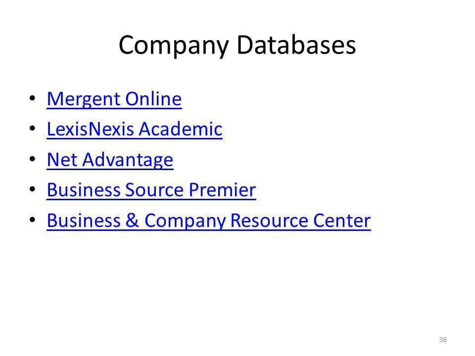Company Databases Mergent Online LexisNexis Academic Net Advantage Business Source Premier Business & Company Resource Center 36