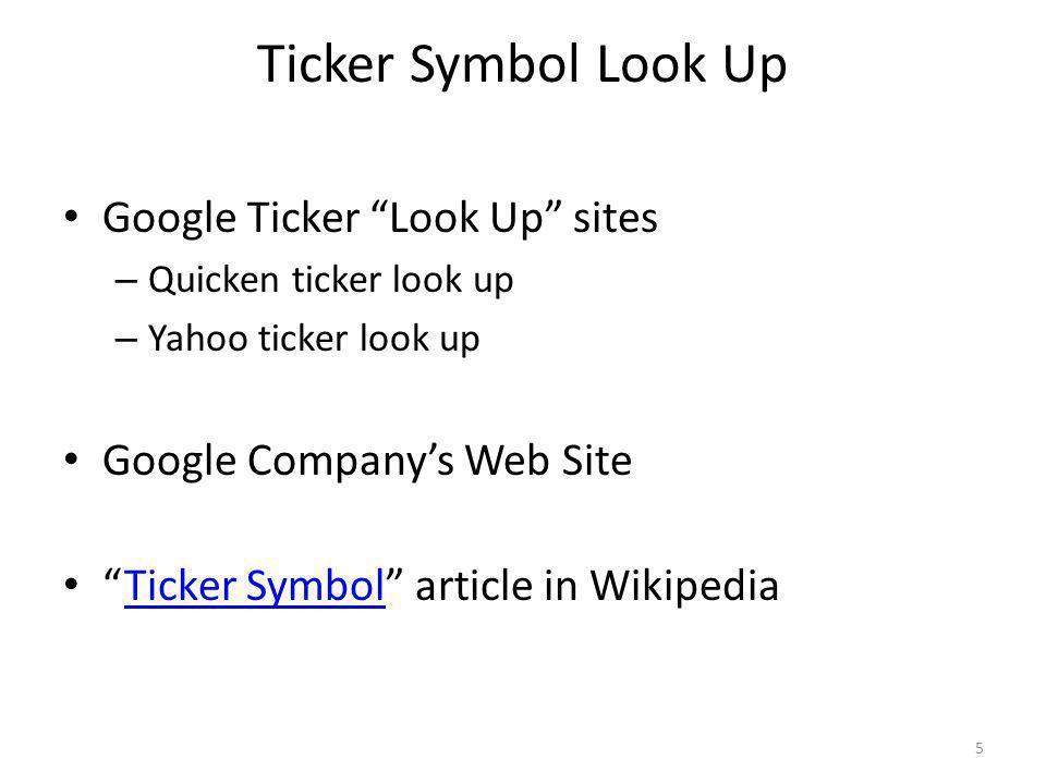 Ticker Symbol Look Up Google Ticker Look Up sites – Quicken ticker look up – Yahoo ticker look up Google Companys Web Site Ticker Symbol article in WikipediaTicker Symbol 5