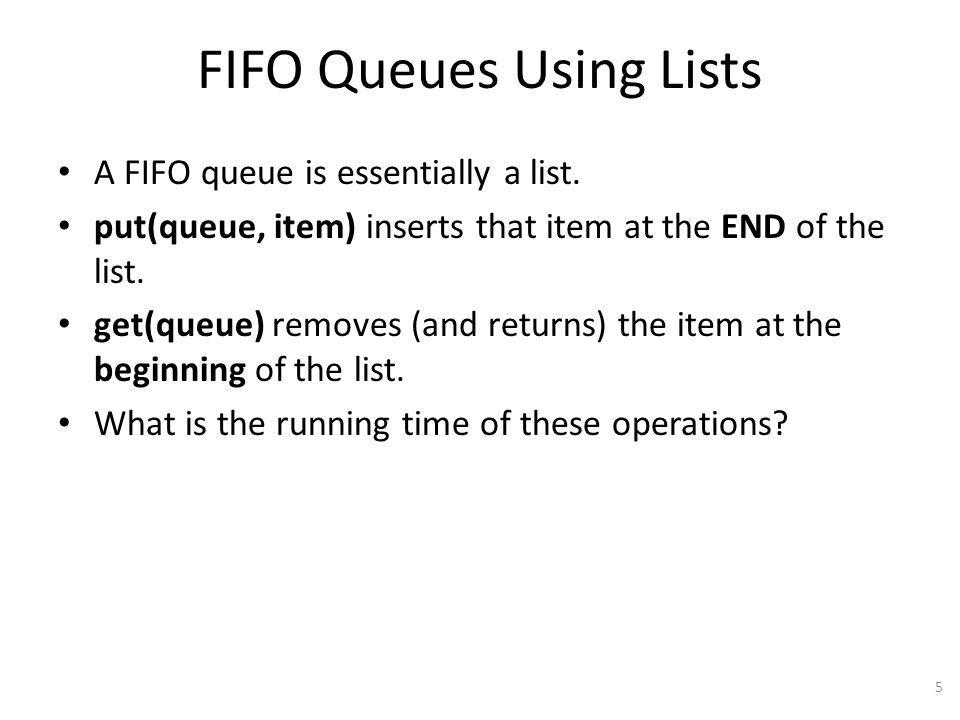 FIFO Queues Using Lists A FIFO queue is essentially a list.