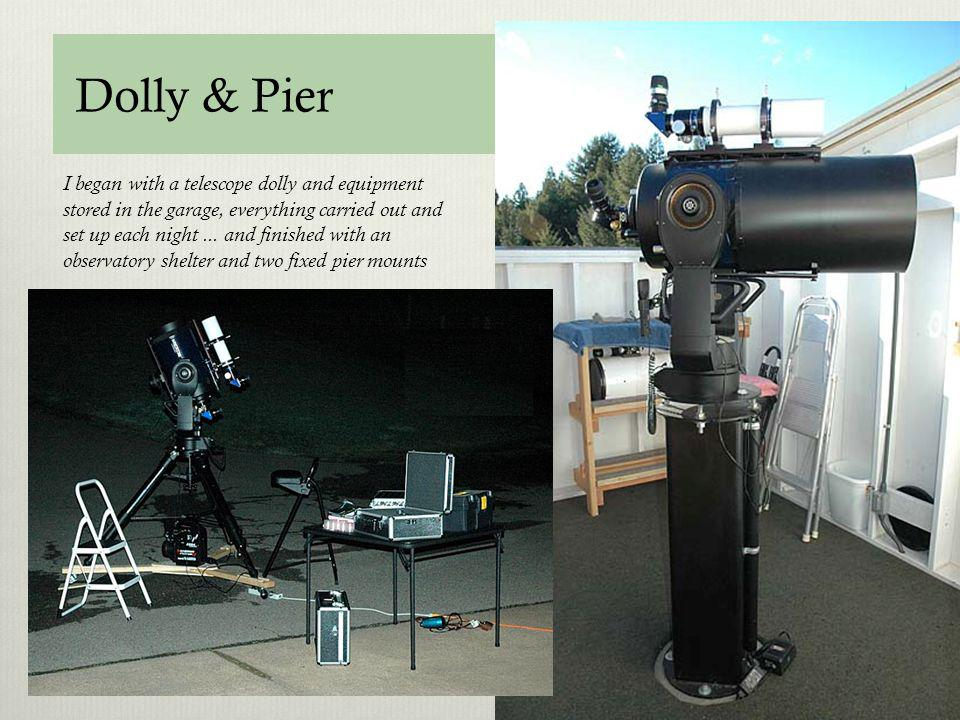 Dolly & Pier I began with a telescope dolly and equipment stored in the garage, everything carried out and set up each night... and finished with an o