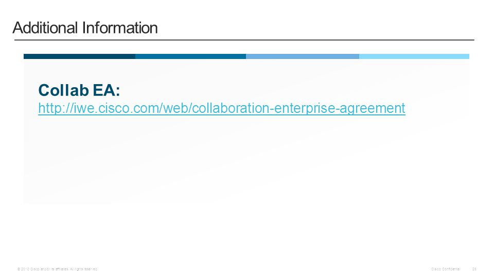 Cisco Confidential © 2010 Cisco and/or its affiliates. All rights reserved. 26 Collab EA: http://iwe.cisco.com/web/collaboration-enterprise-agreement