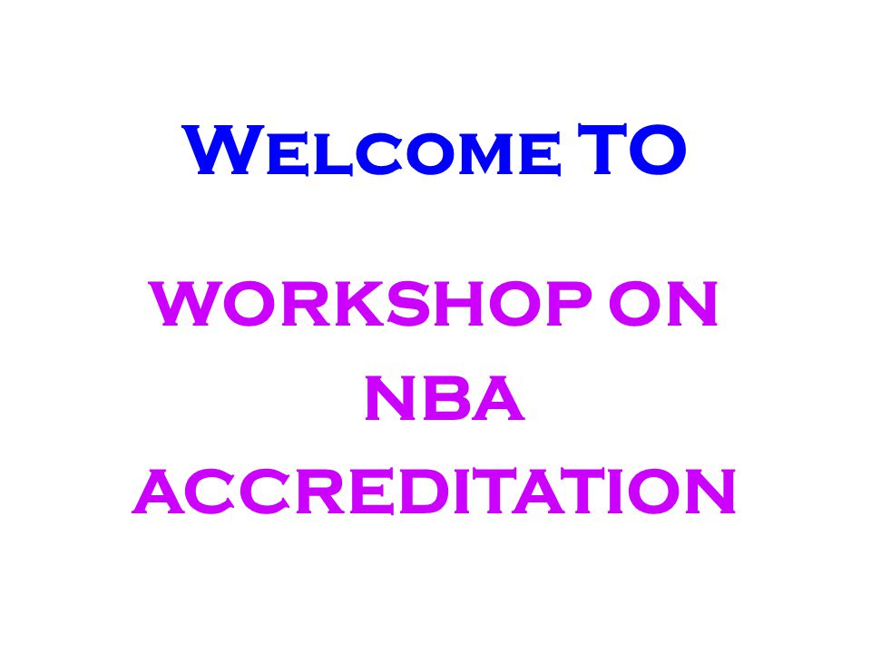 Welcome TO WORKSHOP ON NBA ACCREDITATION