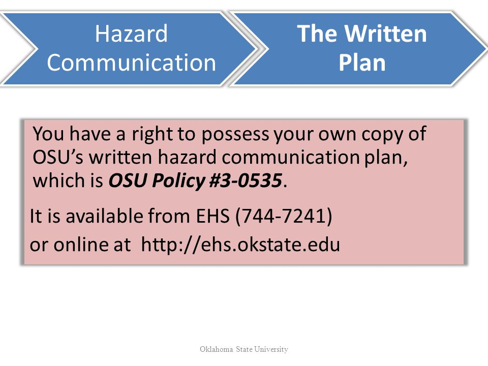 You have a right to possess your own copy of OSUs written hazard communication plan, which is OSU Policy #3-0535.