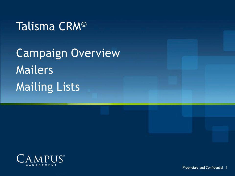 Talisma CRM © Campaign Overview Mailers Mailing Lists 1Proprietary and Confidential