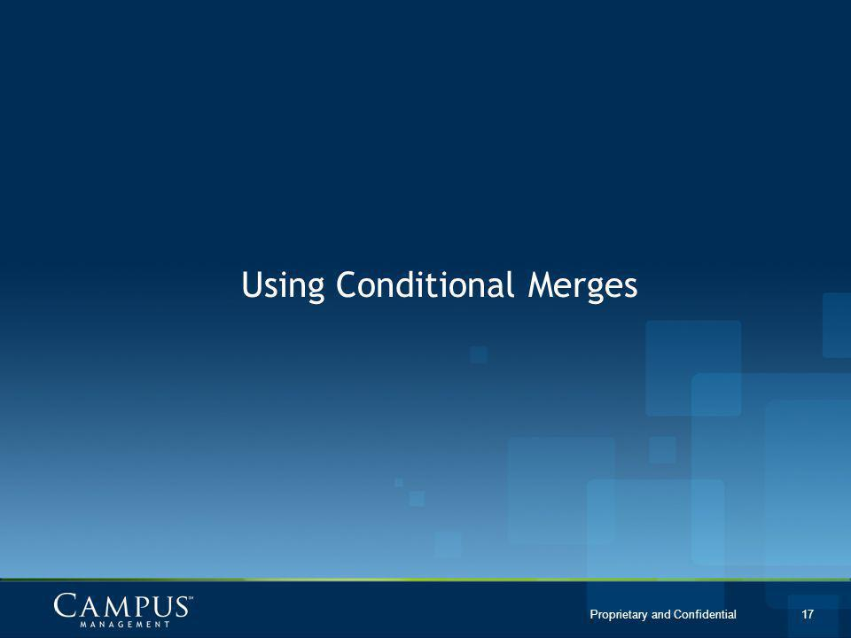Proprietary and Confidential 17 Using Conditional Merges
