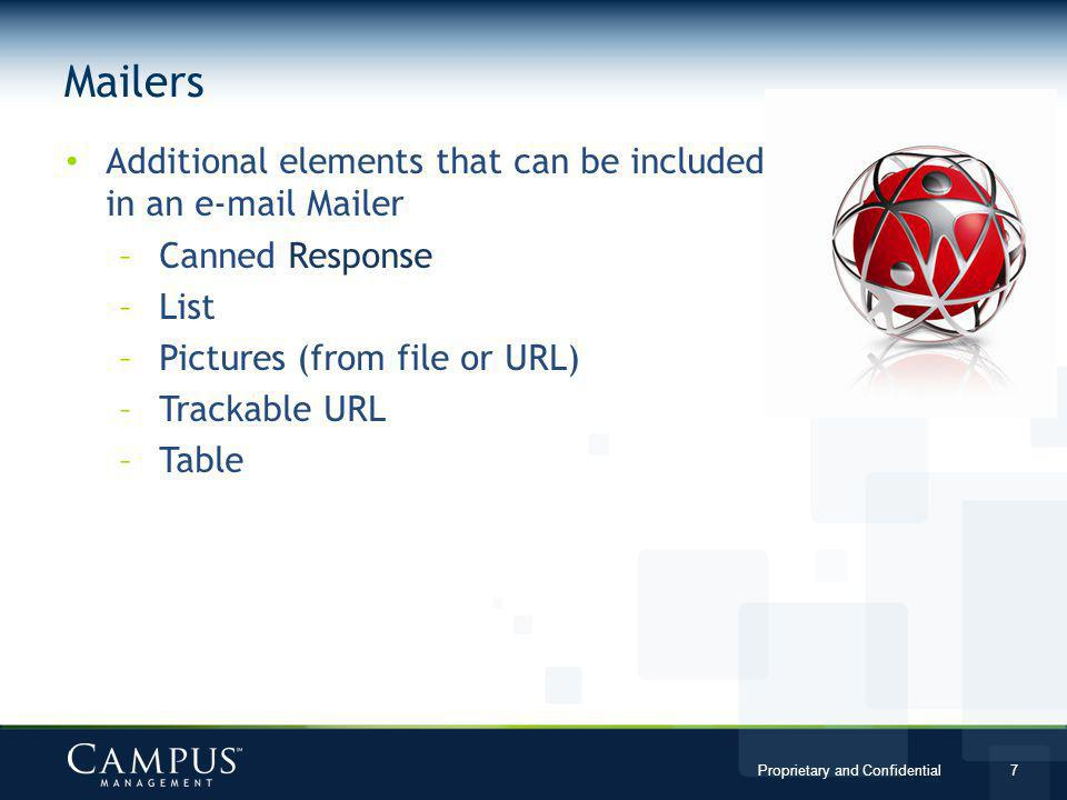 Proprietary and Confidential 7 Mailers Additional elements that can be included in an e-mail Mailer –Canned Response –List –Pictures (from file or URL) –Trackable URL –Table