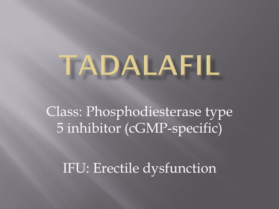 Class: Phosphodiesterase type 5 inhibitor (cGMP-specific) IFU: Erectile dysfunction