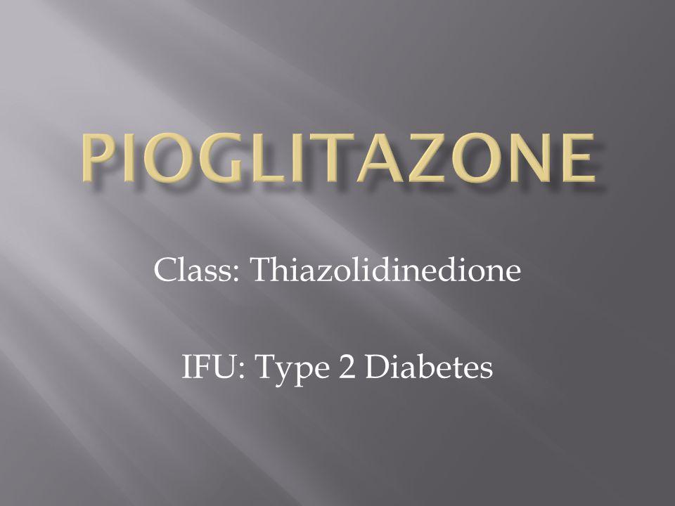 Class: Thiazolidinedione IFU: Type 2 Diabetes
