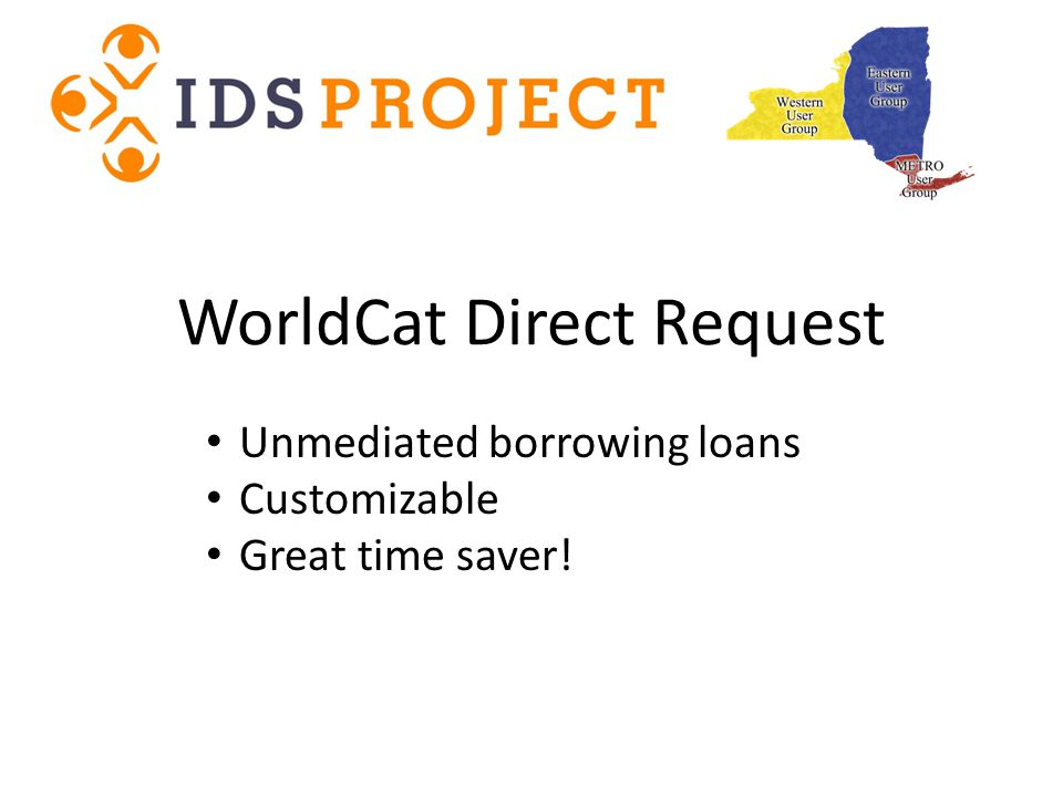 WorldCat Direct Request Unmediated borrowing loans Customizable Great time saver!