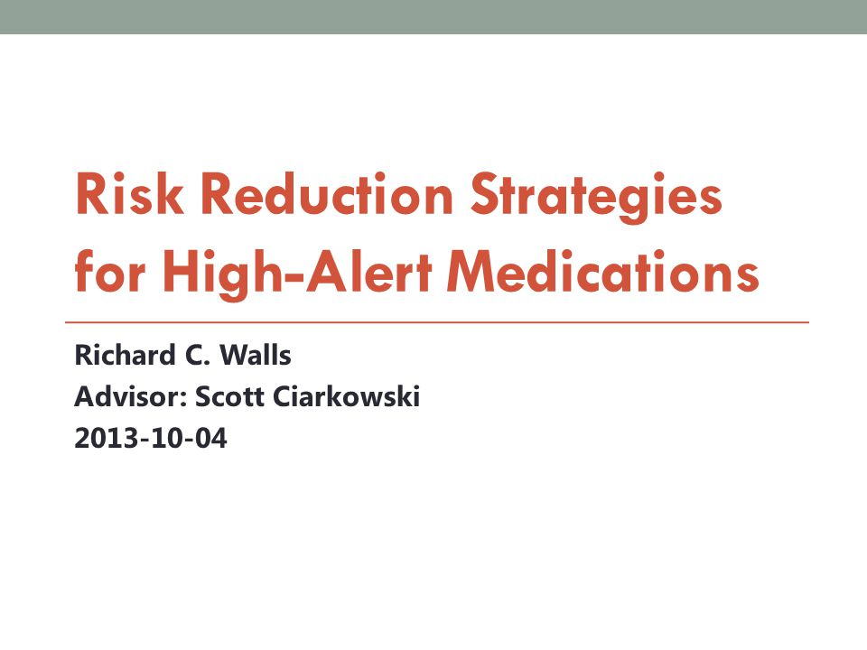Learning Objectives Describe characteristics of high-alert medications Describe characteristics of effective risk-reduction strategies for high-alert medications Review the medication use process and identify possible sites for error Outline the steps to developing a comprehensive risk- reduction program Present and discuss examples of the implementation of risk-reduction programs