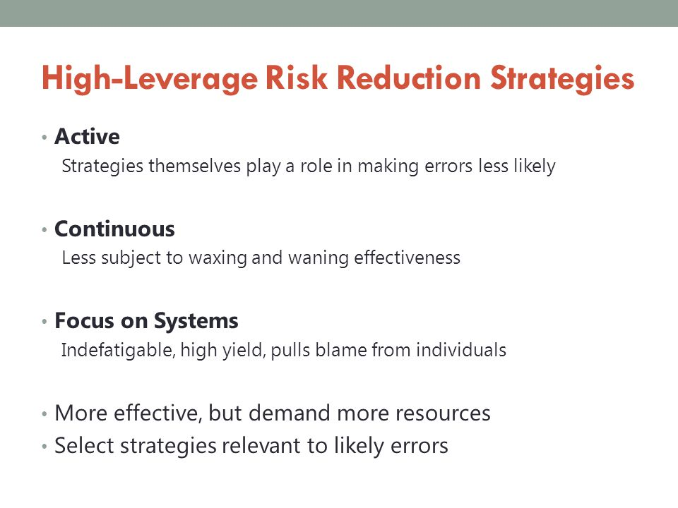 High-Leverage Risk Reduction Strategies Active Strategies themselves play a role in making errors less likely Continuous Less subject to waxing and wa