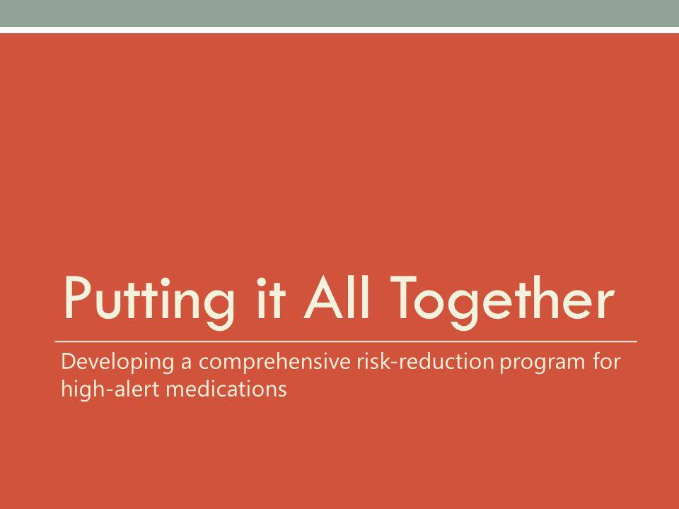 Putting it All Together Developing a comprehensive risk-reduction program for high-alert medications