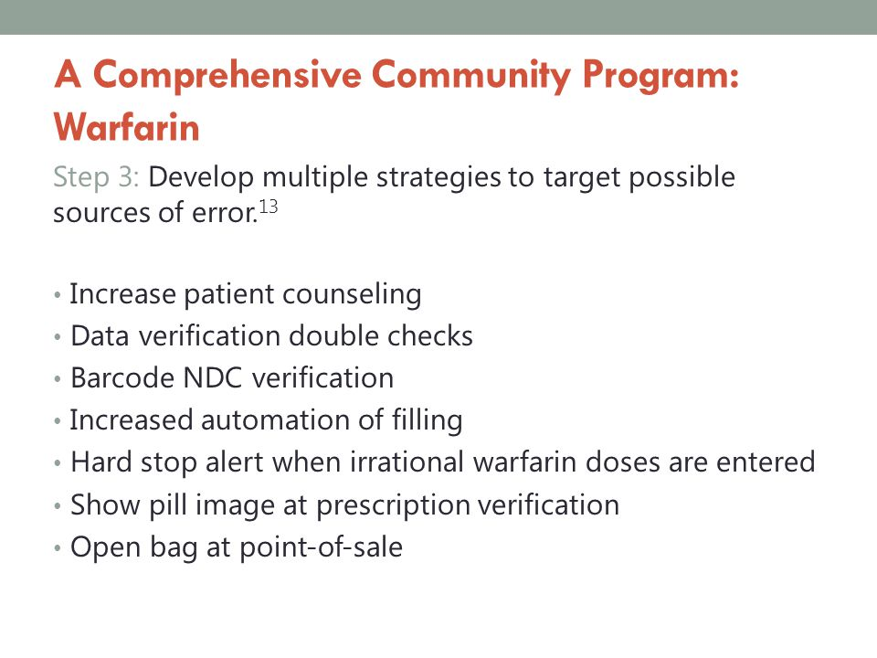 A Comprehensive Community Program: Warfarin Step 3: Develop multiple strategies to target possible sources of error. 13 Increase patient counseling Da
