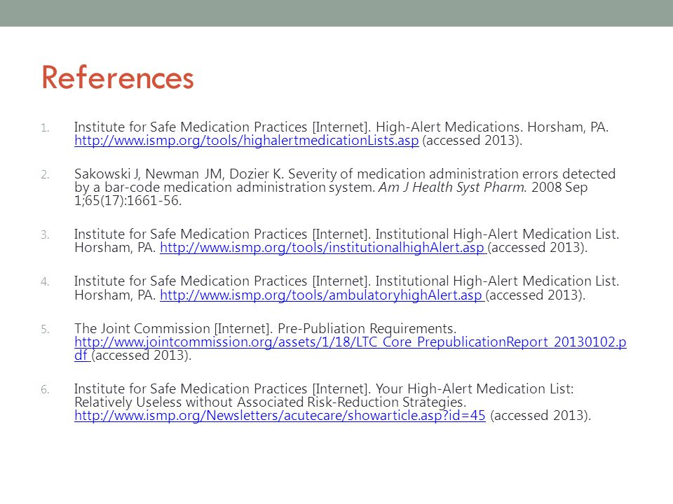 References 1. Institute for Safe Medication Practices [Internet]. High-Alert Medications. Horsham, PA. http://www.ismp.org/tools/highalertmedicationLi