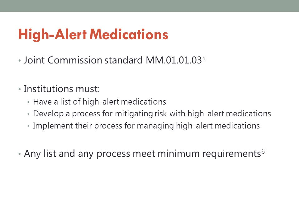 Developing a High-Alert Medication List ISMPs lists a good starting point 3,4 Add or subtract drugs based on institutional needs Drugs new to formulary Appropriate criteria for therapy not established Staff less familiar with processes to manage adverse effects.