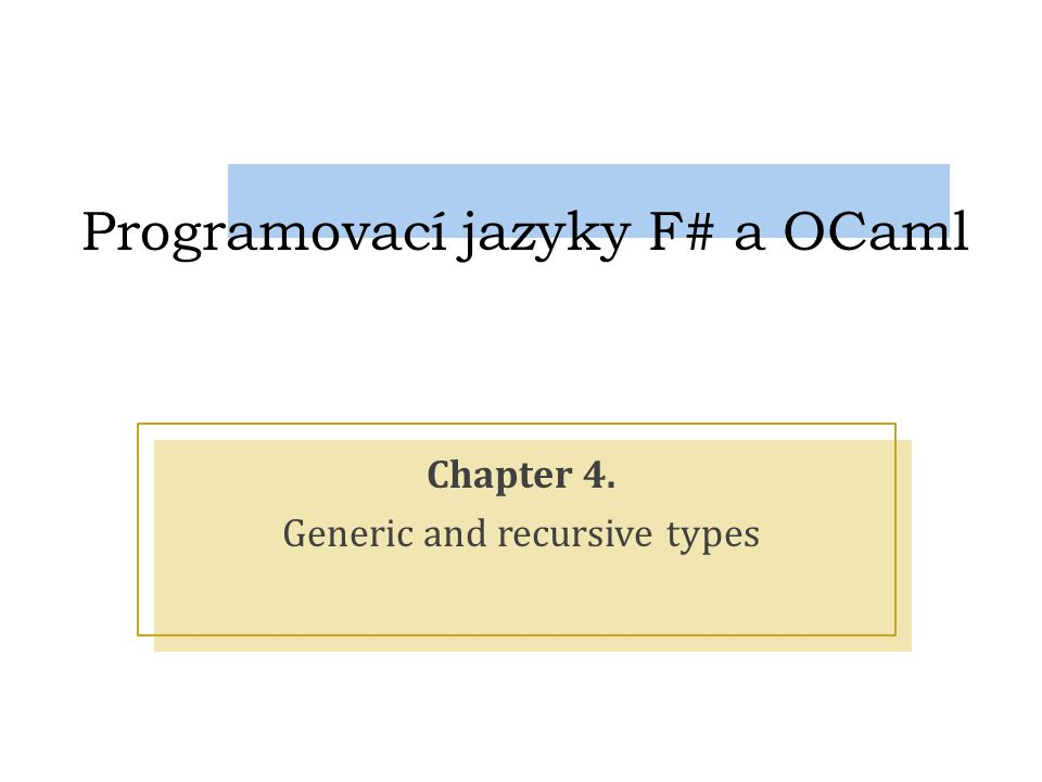 Programovací jazyky F# a OCaml Chapter 4. Generic and recursive types