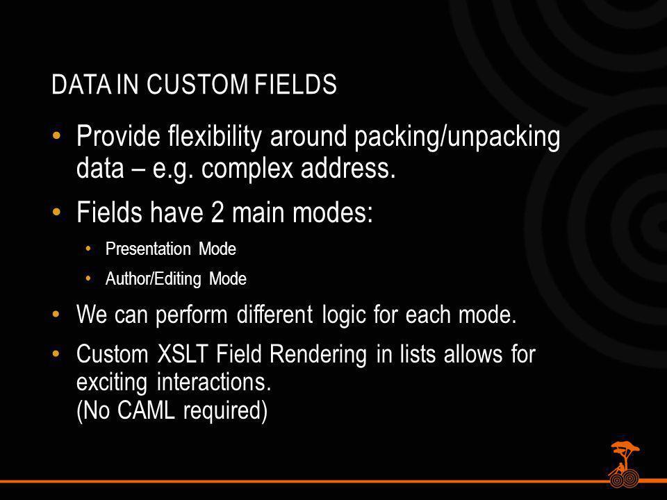 DATA IN CUSTOM FIELDS Provide flexibility around packing/unpacking data – e.g.
