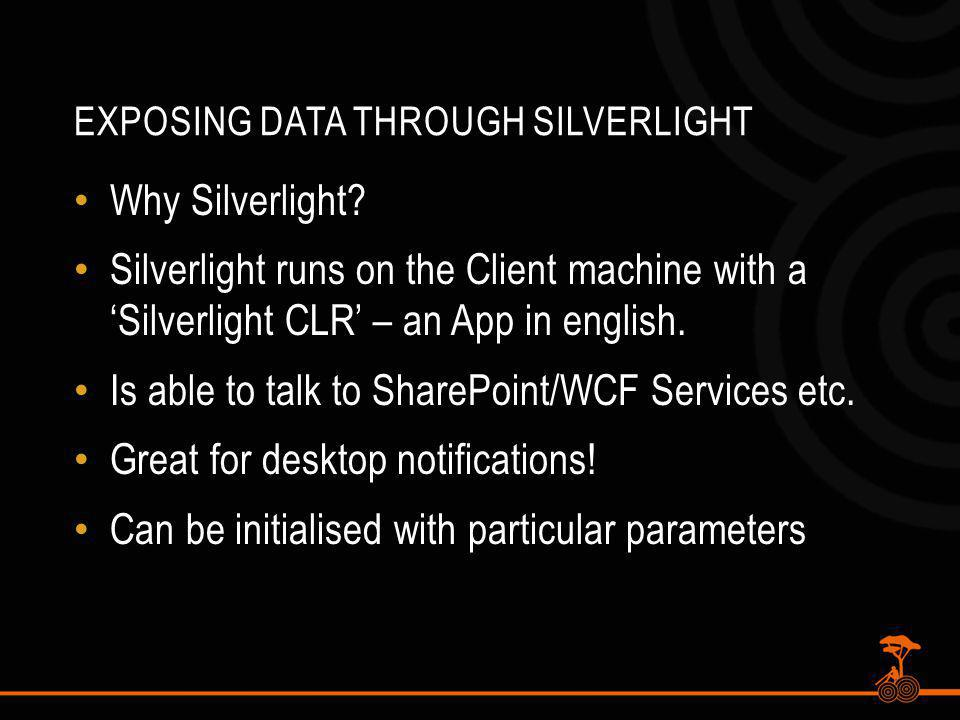 EXPOSING DATA THROUGH SILVERLIGHT Why Silverlight.