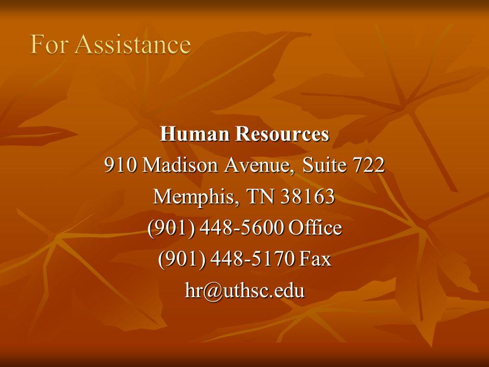 Human Resources 910 Madison Avenue, Suite 722 Memphis, TN 38163 (901) 448-5600 Office (901) 448-5170 Fax hr@uthsc.edu