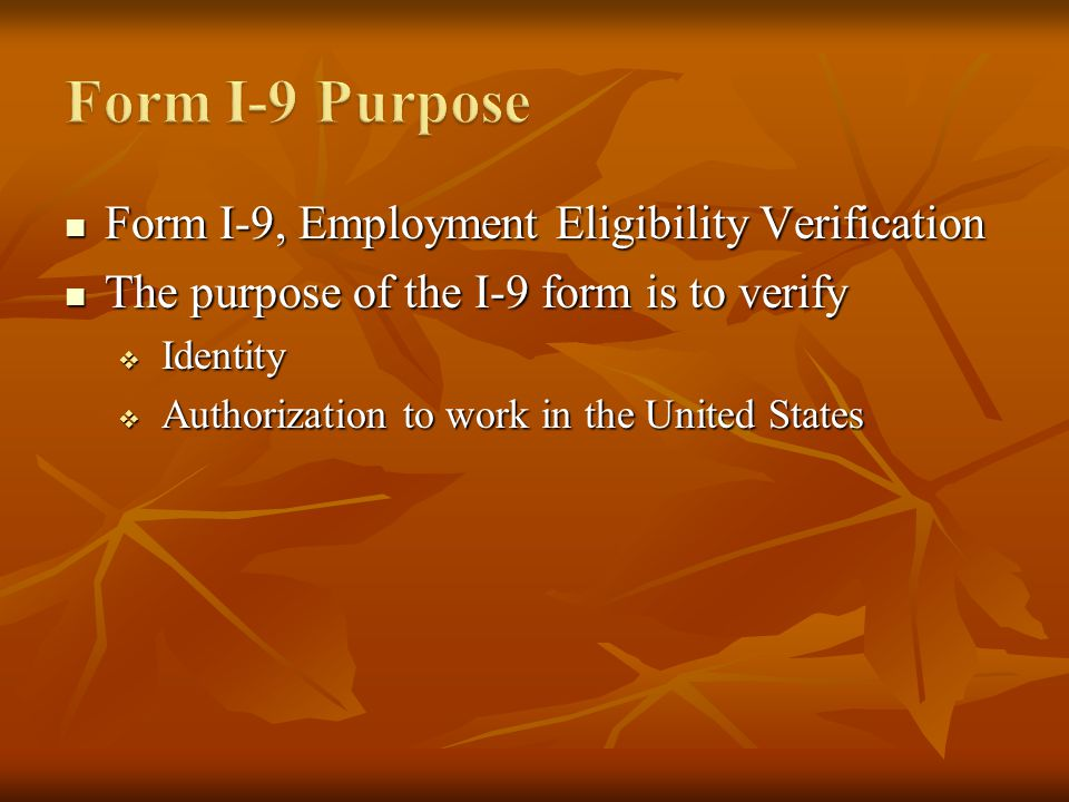 Form I-9, Employment Eligibility Verification Form I-9, Employment Eligibility Verification The purpose of the I-9 form is to verify The purpose of th