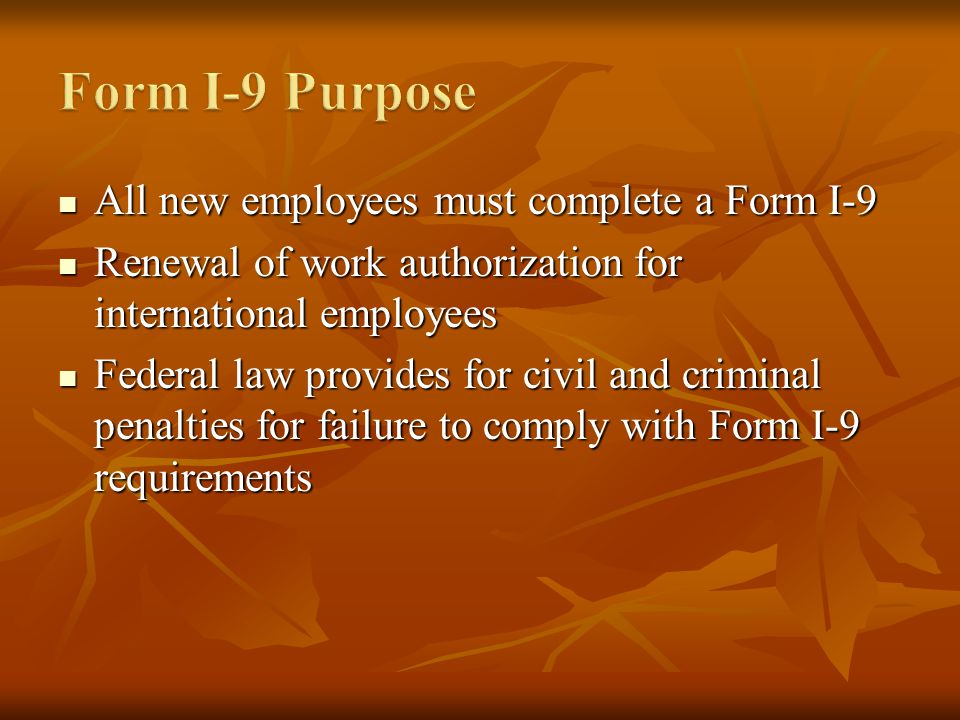 All new employees must complete a Form I-9 All new employees must complete a Form I-9 Renewal of work authorization for international employees Renewa