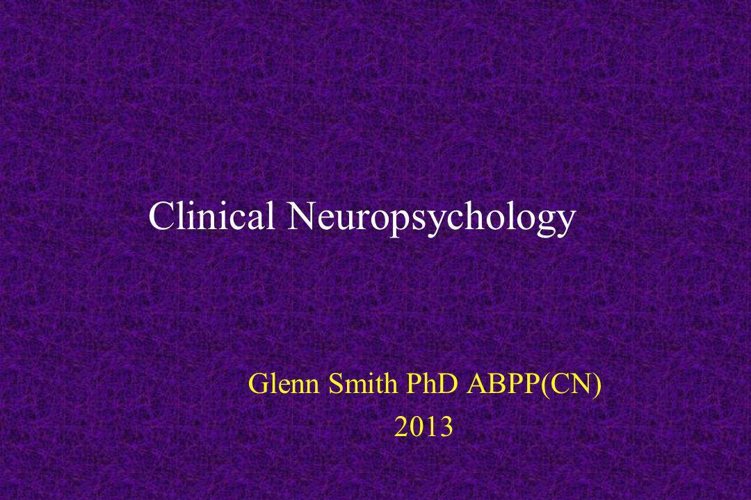 Clinical Neuropsychology Glenn Smith PhD ABPP(CN) 2013