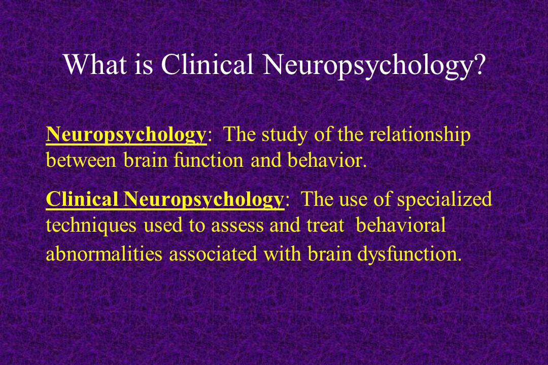 Goals of the Clinical Neuropsychologist Help detect brain dysfunction.