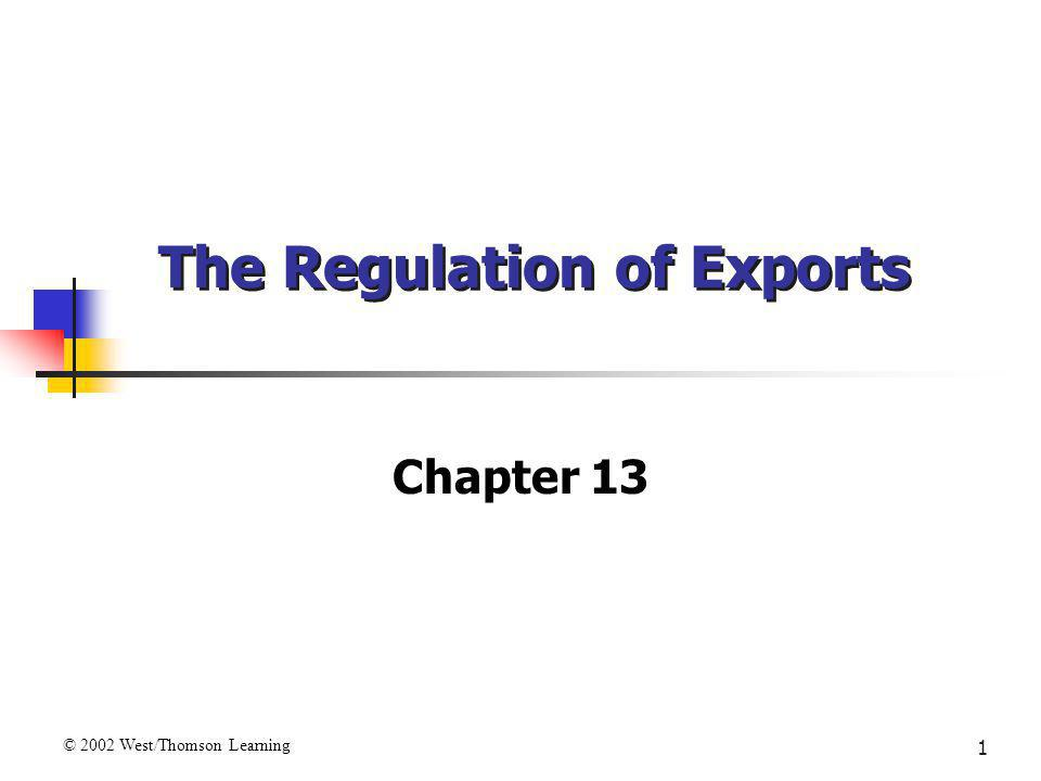 1 The Regulation of Exports Chapter 13 © 2002 West/Thomson Learning