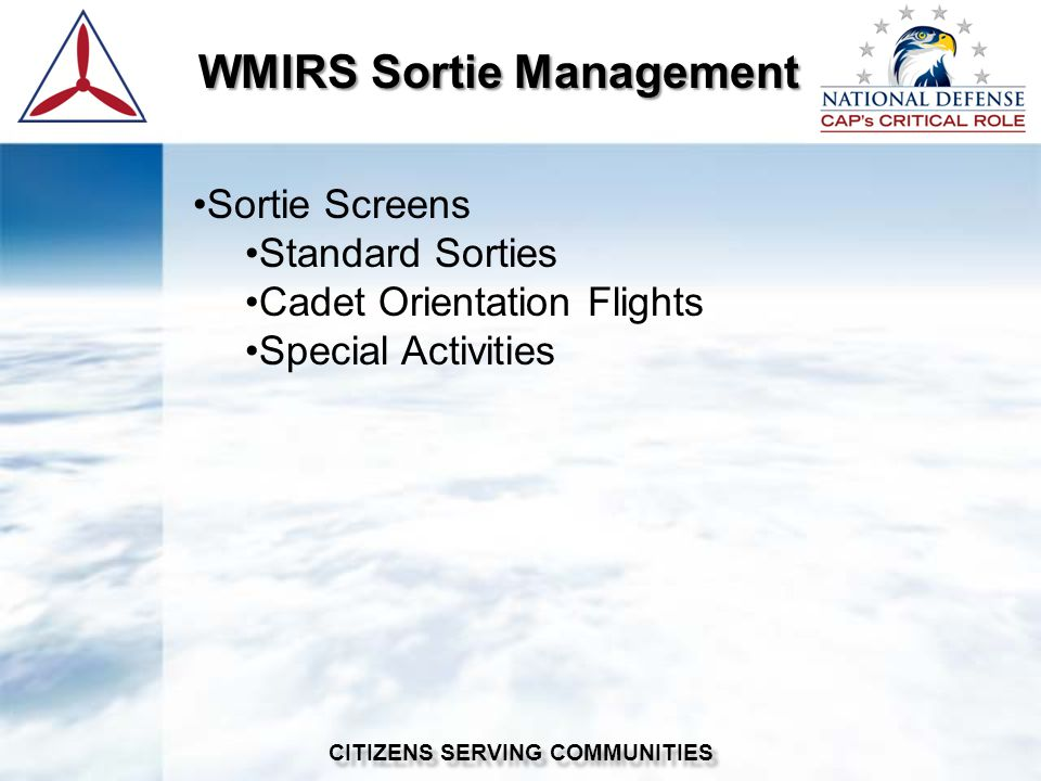 WMIRS Sortie Management WMIRS Sortie Management CITIZENS SERVING COMMUNITIES Sortie Screens Standard Sorties Cadet Orientation Flights Special Activities
