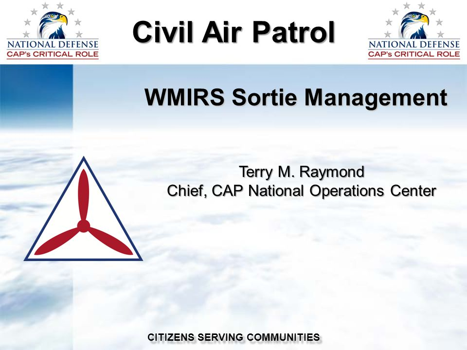 WMIRS Sortie Management Civil Air Patrol CITIZENS SERVING COMMUNITIES Terry M.