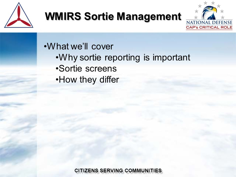 WMIRS Sortie Management WMIRS Sortie Management CITIZENS SERVING COMMUNITIES What well cover Why sortie reporting is important Sortie screens How they differ