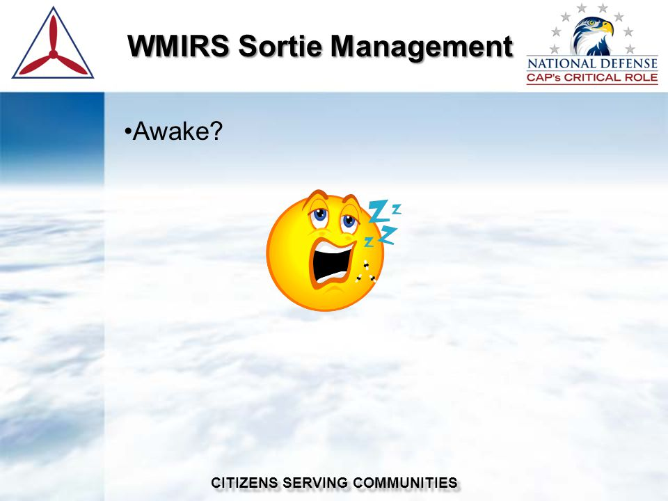 WMIRS Sortie Management WMIRS Sortie Management CITIZENS SERVING COMMUNITIES Awake?