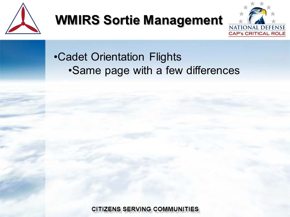 WMIRS Sortie Management WMIRS Sortie Management CITIZENS SERVING COMMUNITIES Cadet Orientation Flights Same page with a few differences