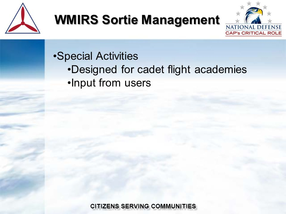 WMIRS Sortie Management WMIRS Sortie Management CITIZENS SERVING COMMUNITIES Special Activities Designed for cadet flight academies Input from users