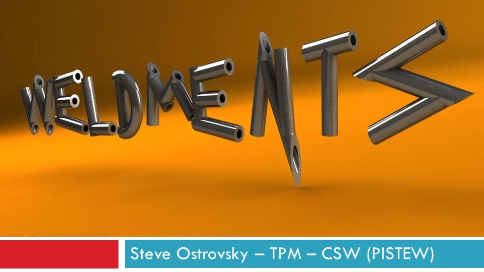 WELDMENTS Steve Ostrovsky – TPM – CSW (PISTEW)