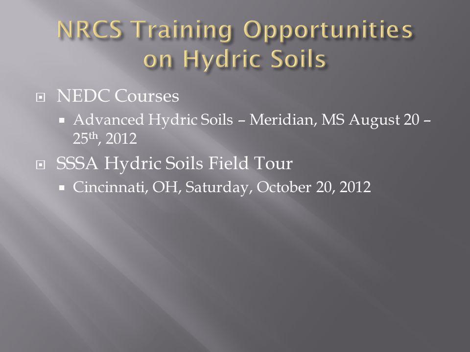 NEDC Courses Advanced Hydric Soils – Meridian, MS August 20 – 25 th, 2012 SSSA Hydric Soils Field Tour Cincinnati, OH, Saturday, October 20, 2012