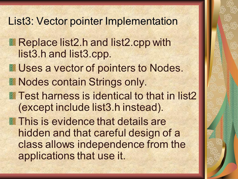List3: Vector pointer Implementation Replace list2.h and list2.cpp with list3.h and list3.cpp.
