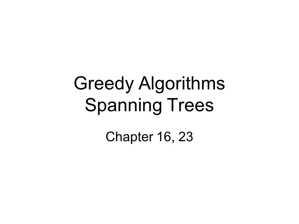 Greedy Algorithms Spanning Trees Chapter 16, 23