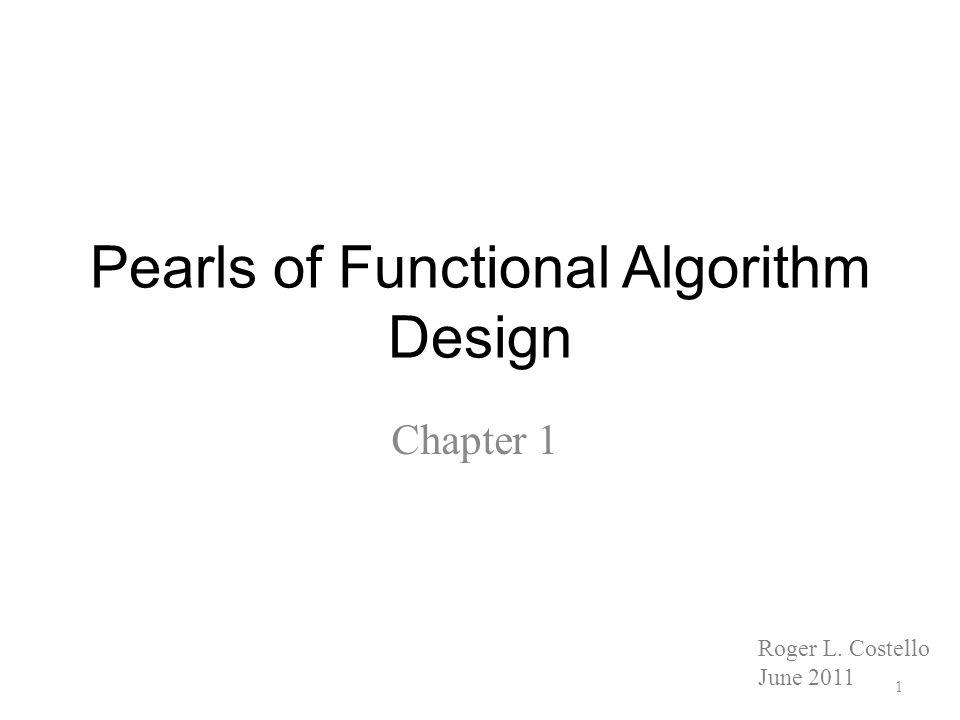 Pearls of Functional Algorithm Design Chapter 1 1 Roger L. Costello June 2011