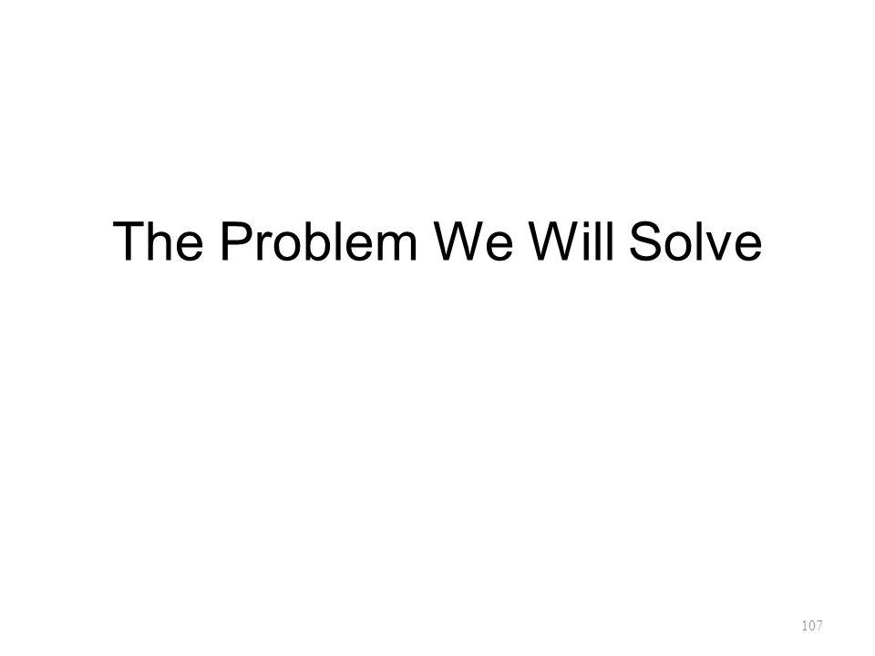 107 The Problem We Will Solve
