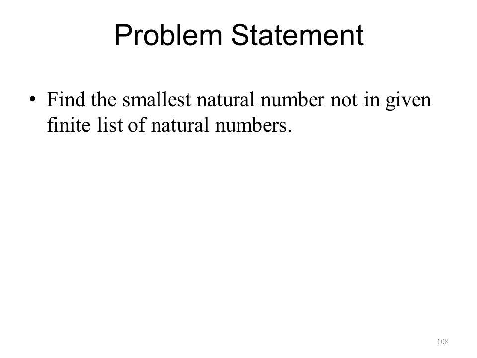 108 Problem Statement Find the smallest natural number not in given finite list of natural numbers.