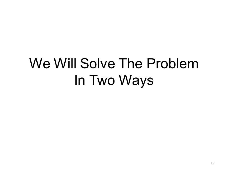 We Will Solve The Problem In Two Ways 17