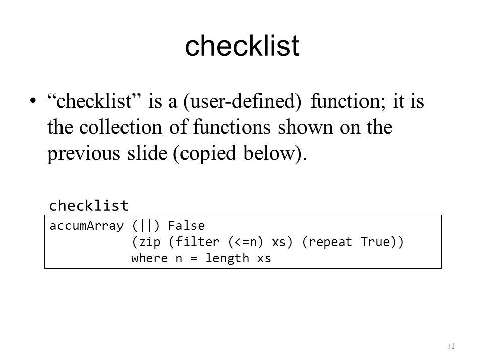checklist checklist is a (user-defined) function; it is the collection of functions shown on the previous slide (copied below).
