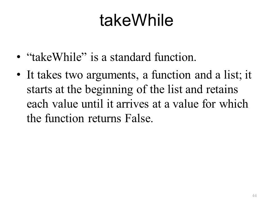 44 takeWhile takeWhile is a standard function.