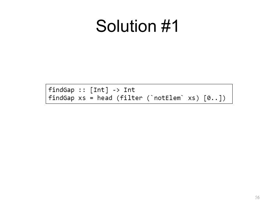 Solution #1 56 findGap :: [Int] -> Int findGap xs = head (filter (`notElem` xs) [0..])
