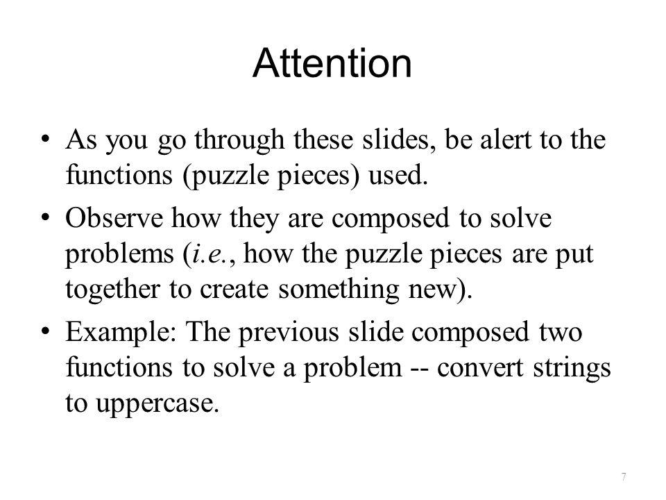 Attention As you go through these slides, be alert to the functions (puzzle pieces) used.