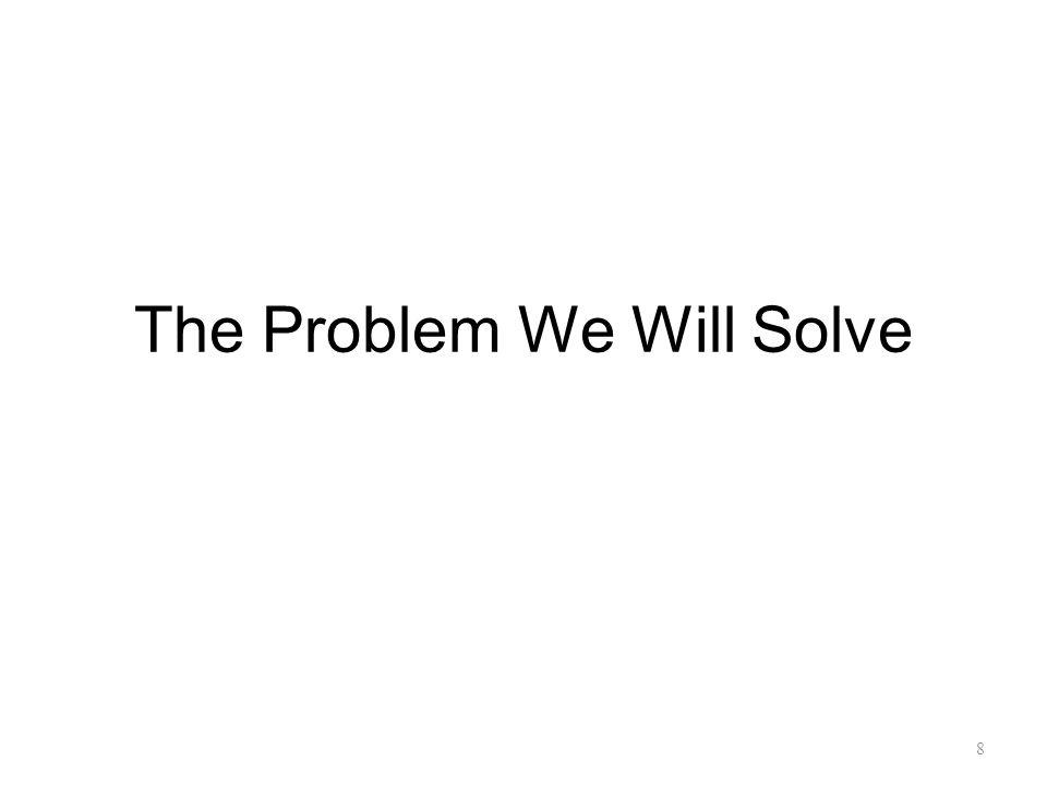 The Problem We Will Solve 8