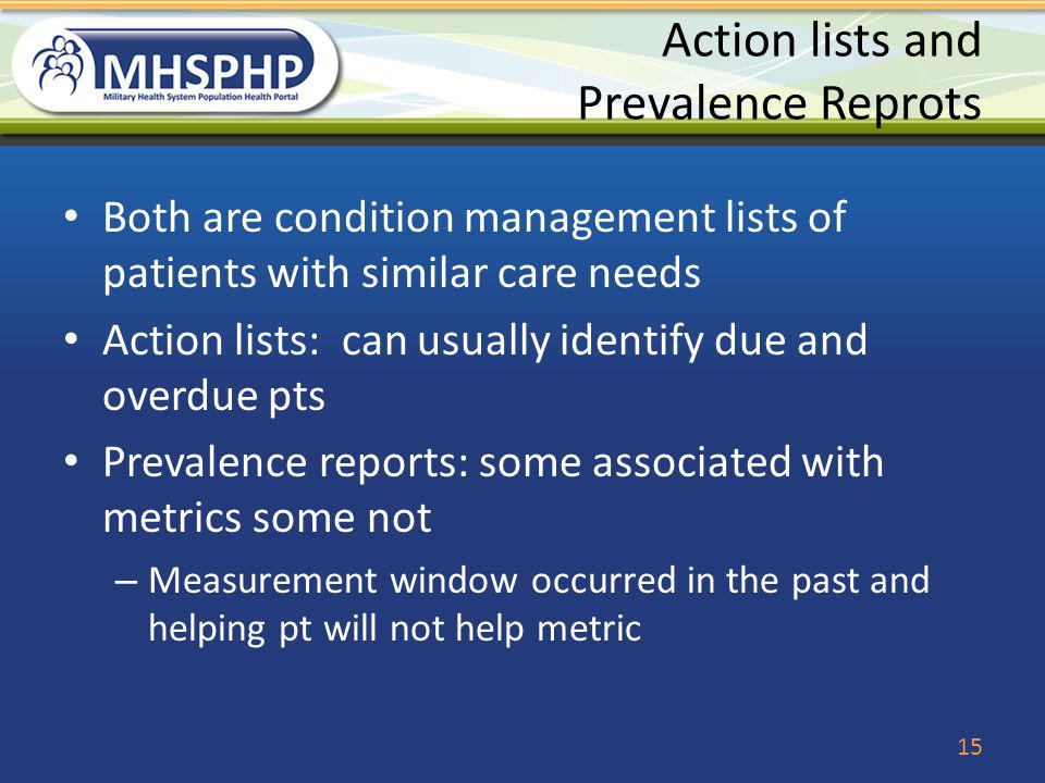 Action lists and Prevalence Reprots Both are condition management lists of patients with similar care needs Action lists: can usually identify due and