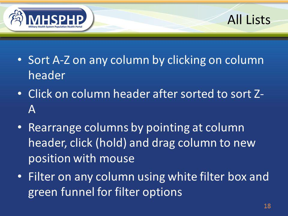 All Lists Sort A-Z on any column by clicking on column header Click on column header after sorted to sort Z- A Rearrange columns by pointing at column