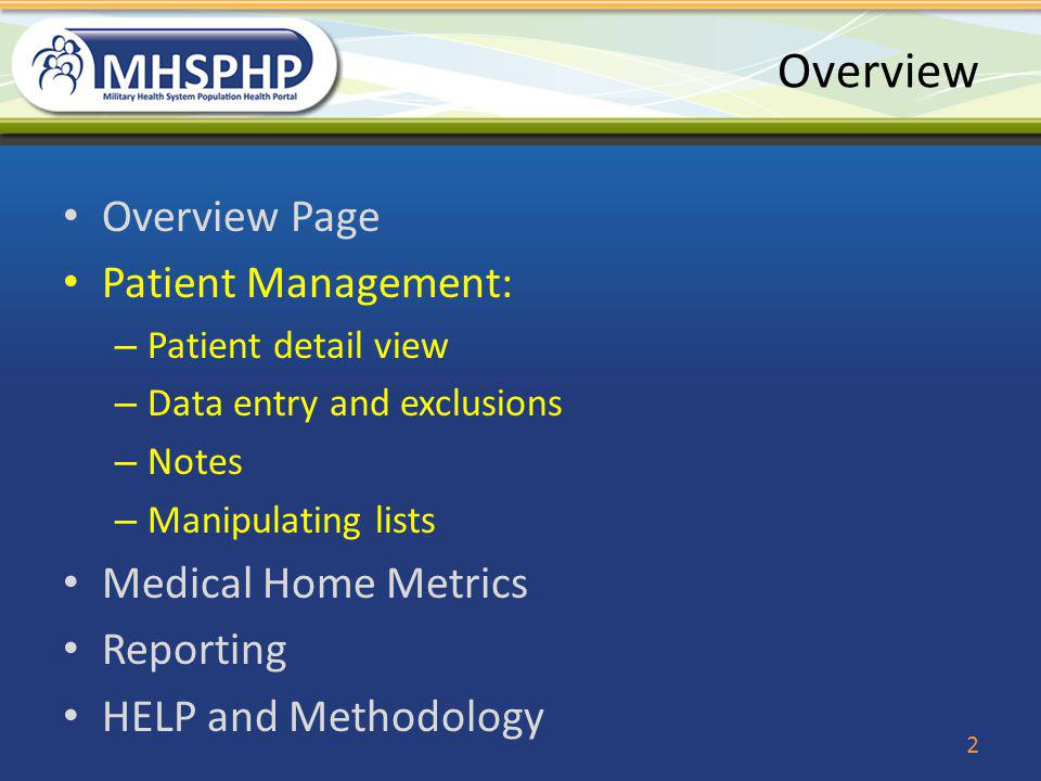 Overview Overview Page Patient Management: – Patient detail view – Data entry and exclusions – Notes – Manipulating lists Medical Home Metrics Reporti
